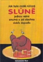 Obálka knihy Jak bylo malé růžové slůně jednou velmi smutné a jak všechno dobře dopadlo - ,