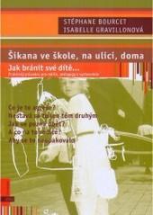 Obálka knihy Šikana ve škole, na ulici, doma : jak bránit své dítě - ,