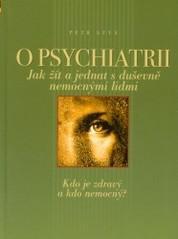 Obálka knihy O psychiatrii : jak žít a jednat s duševně nemocnými lidmi - Computer Press, 2003