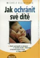 Obálka knihy Jak ochránit své dítě - Portál, 2000