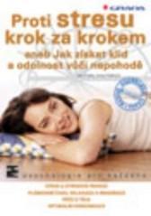 Obálka knihy Proti stresu krok za krokem aneb Jak získat klid a odolnost vůči nepohodě - Grada, 2001