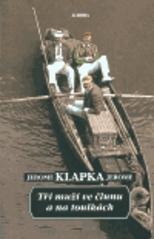 Obálka knihy Tři muži ve člunu a na toulkách - ,