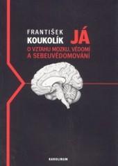 Obálka knihy Já : o vztahu mozku, vědomí a sebeuvědomování - Karolinum, 2003