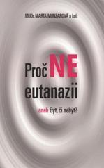 Obálka knihy Proč ne eutanazii aneb Být či nebýt? - ,