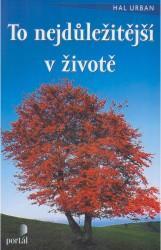 Obálka knihy To nejdůležitější v životě - Portál, 2007
