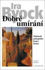 Obálka knihy Dobré umírání : možnosti pokojného konce života - ,