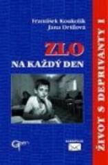 Obálka knihy Život s deprivanty. I, Zlo na každý den - Galén, 2001